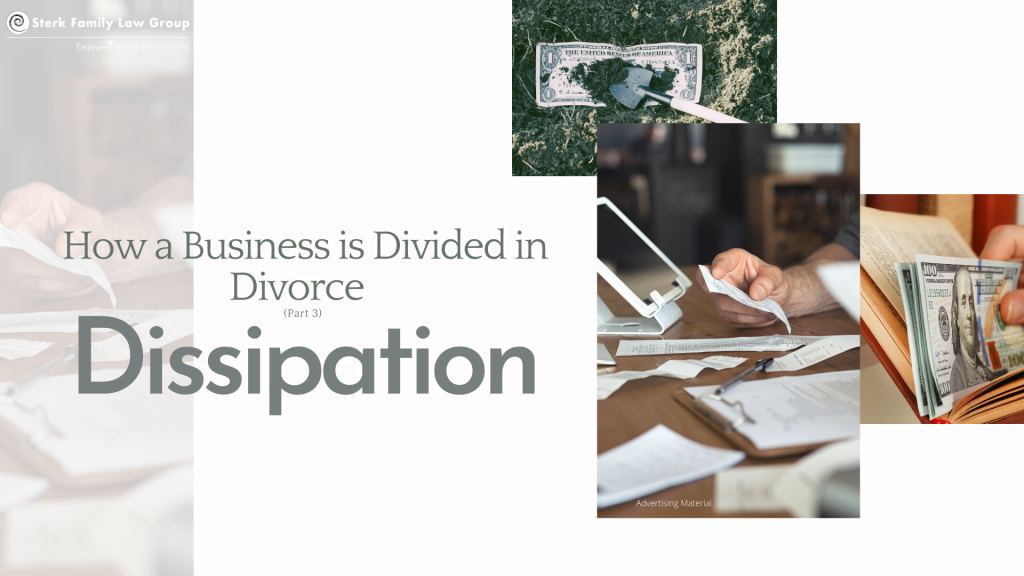 business divided during divorce dissipation sterk family law group
